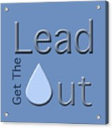Get The Lead Out Acrylic Print