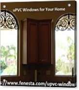 Get Your Home Beautiful By Upvc Windows Acrylic Print