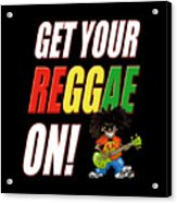 Get Your Reggae On Acrylic Print