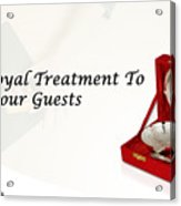 Give A Royal Treatment To Your Guests - Rustik Craft Acrylic Print