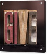 Give - Antique Letterpress Letters Acrylic Print