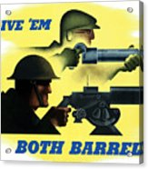 Give Em Both Barrels - Ww2 Propaganda Acrylic Print