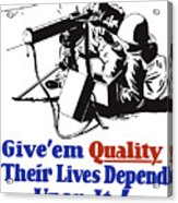 Give Em Quality Their Lives Depend On It Acrylic Print