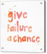 Give Failure A Chance Acrylic Print