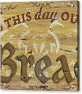 Give Us This Day Our Daily Bread Acrylic Print