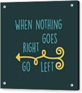 Go Left Acrylic Print