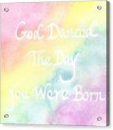God Danced The Day You Were Born Acrylic Print