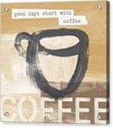 Good Days Start With Coffee- Art By Linda Woods Acrylic Print
