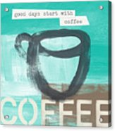 Good Days Start With Coffee In Blue- Art By Linda Woods Acrylic Print