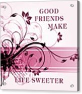 Good Friends Message Acrylic Print