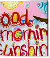 Good Morning Sunshine Acrylic Print