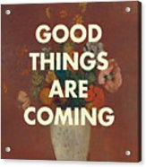 Good Things Are Coming Acrylic Print
