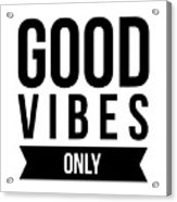 Good Vibes Only Acrylic Print