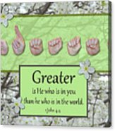 Greater Is He Acrylic Print