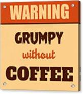 Grumpy Without Coffee Acrylic Print