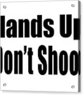 Hands Up Don't Shoot Tee Acrylic Print