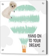 Hang On To Your Dreams Sloth- Art By Linda Woods Acrylic Print