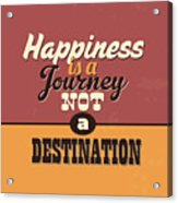 Happiness Is A Journey Not A Destination Acrylic Print