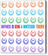 Happiness Is Being A Montessori Teacher Acrylic Print
