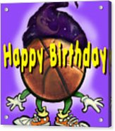 Happy Birthday Basketball Wiz Acrylic Print