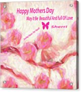 Happy Mothers Day To All Fine Art And Visitors. Acrylic Print