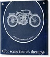 Harley Davidson Model 10b 1914, For Some There's Therapy, For The Rest Of Us There's Motorcycles Acrylic Print