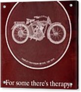 Harley Davidson Model 10b 1914 For Some There's Therapy, For The Rest Of Us There's Motorcycles, Red Acrylic Print