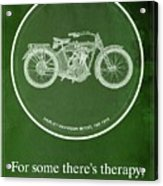 Harley Davidson Model 10b,1914 For Some There's Therapy, For The Rest Of Us There's Motorcycles Acrylic Print