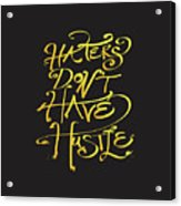 Haters Don't Have Hustle Acrylic Print