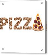 Have A Slice - Pizza Typography Acrylic Print