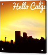 Hello Calgary  Acrylic Print