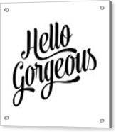 Hello Gorgeous Calligraphy Acrylic Print