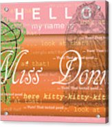 Hello My Name Is Miss Donna Acrylic Print