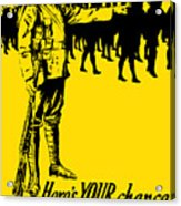 Here's Your Chance - It's Men We Want Acrylic Print