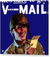 He's Sure To Get V-mail Acrylic Print