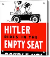 Hitler Rides In The Empty Seat Acrylic Print by War Is Hell Store