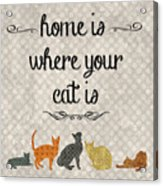 Home Is Where Your Cat Is-jp3040 Acrylic Print