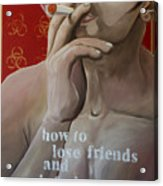 How To Lose Friends And Infuriate People Acrylic Print