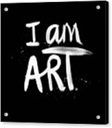 I Am Art- Painted Acrylic Print