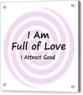 I Am Full Of Love Acrylic Print