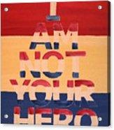 I Am Not Your Hero Acrylic Print