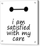 I Am Satisfied With My Care Acrylic Print