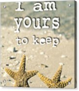 I Am Yours To Keep Acrylic Print