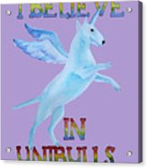 I Believe In Unibulls Acrylic Print