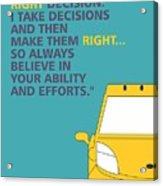 I Dont Believe In Taking Right Decision Quotes Poster Acrylic Print