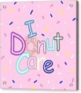 I Donut Care Acrylic Print