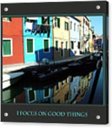 I Focus On Good Things  Acrylic Print