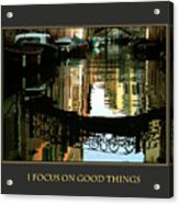 I Focus On Good Things Venice Acrylic Print
