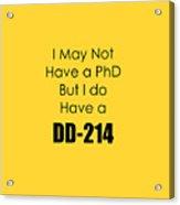 I Have A Dd 214 5441.02 Acrylic Print