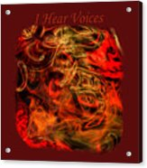 I Hear Voices Acrylic Print